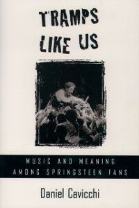 Ebook in inglese Tramps Like Us: Music and Meaning among Springsteen Fans Cavicchi, Daniel