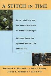 Stitch in Time: Lean Retailing and the Transformation of Manufacturing--Lessons from the Apparel and Textile Industries