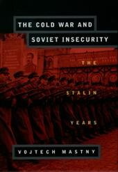 Cold War and Soviet Insecurity: The Stalin Years