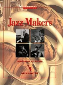 Foto Cover di Jazz Makers: Vanguards of Sound, Ebook inglese di Alyn Shipton, edito da Oxford University Press