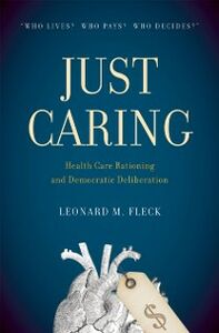 Foto Cover di Just Caring: Health Care Rationing and Democratic Deliberation, Ebook inglese di Leonard M. Fleck, edito da Oxford University Press