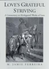 Loves Grateful Striving: A Commentary on Kierkegaards Works of Love