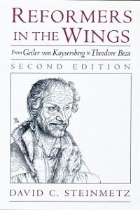 Ebook in inglese Reformers in the Wings: From Geiler von Kaysersberg to Theodore Beza Steinmetz, David C.