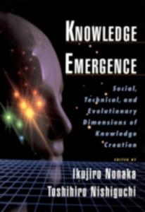 Ebook in inglese Knowledge Emergence: Social, Technical, and Evolutionary Dimensions of Knowledge Creation Nishiguchi, Toshihiro , Nonaka, Ikujiro