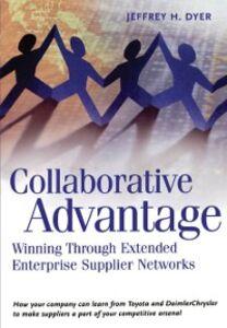 Foto Cover di Collaborative Advantage: Winning through Extended Enterprise Supplier Networks, Ebook inglese di Jeffrey H. Dyer, edito da Oxford University Press