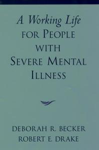 Ebook in inglese Working Life for People with Severe Mental Illness Becker, Deborah R. , Drake, Robert E.