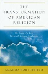 Transformation of American Religion: The Story of a Late-Twentieth-Century Awakening