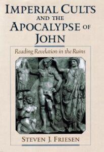 Foto Cover di Imperial Cults and the Apocalypse of John: Reading Revelation in the Ruins, Ebook inglese di Steven J. Friesen, edito da Oxford University Press