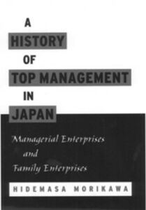 Ebook in inglese History of Top Management in Japan: Managerial Enterprises and Family Enterprises Morikawa, Hidemasa