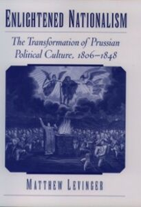 Foto Cover di Enlightened Nationalism: The Transformation of Prussian Political Culture, 1806-1848, Ebook inglese di Matthew Levinger, edito da Oxford University Press