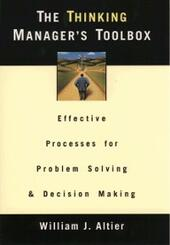 Thinking Managers Toolbox: Effective Processes for Problem Solving and Decision Making