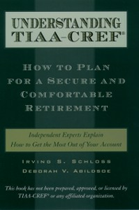 Ebook in inglese Understanding TIAA-CREF: How to Plan for a Secure and Comfortable Retirement Abildsoe, Deborah V. , Schloss, Irving S.