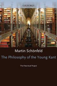 Foto Cover di Philosophy of the Young Kant: The Precritical Project, Ebook inglese di Martin Schonfeld, edito da Oxford University Press