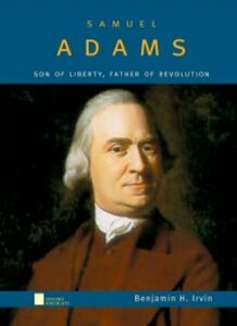 Ebook in inglese Samuel Adams: Son of Liberty, Father of Revolution Irvin, Benjamin H.