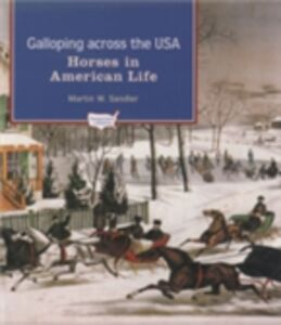 Ebook in inglese Galloping Across the U.S.A.: Horses in American Life Sandler, Martin W.