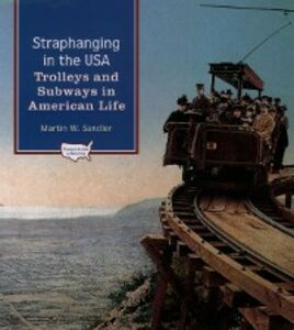 Ebook in inglese Straphanging in the USA: Trolleys and Subways in American Life Sandler, Martin W.