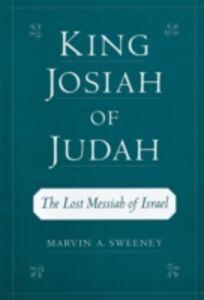 Ebook in inglese King Josiah of Judah: The Lost Messiah of Israel Sweeney, Marvin A.