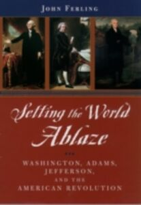 Ebook in inglese Setting the World Ablaze: Washington, Adams, Jefferson, and the American Revolution Ferling, John