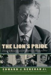Lions Pride: Theodore Roosevelt and His Family in Peace and War