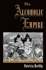 Foto Cover di Alcoholic Empire: Vodka & Politics in Late Imperial Russia, Ebook inglese di Patricia Herlihy, edito da Oxford University Press