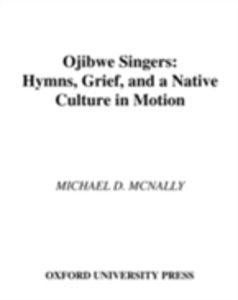 Ebook in inglese Ojibwe Singers: Hymns, Grief, and a Native Culture in Motion McNally, Michael D.