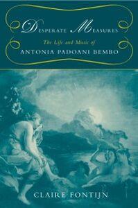 Foto Cover di Desperate Measures: The Life and Music of Antonia Padoani Bembo Book and CD, Ebook inglese di Claire Fontijn, edito da Oxford University Press