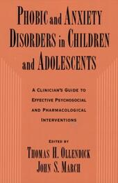 Phobic and Anxiety Disorders in Children and Adolescents: A Clinicians Guide to Effective Psychosocial and Pharmacological Interventions