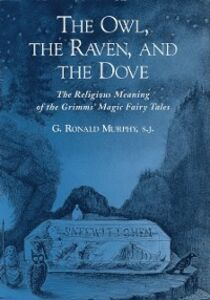 Ebook in inglese Owl, The Raven, and the Dove: The Religious Meaning of the Grimms Magic Fairy Tales Murphy, G. Ronald