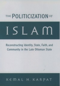Ebook in inglese Politicization of Islam: Reconstructing Identity, State, Faith, and Community in the Late Ottoman State Karpat, Kemal H.
