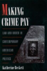 Foto Cover di Making Crime Pay: Law and Order in Contemporary American Politics, Ebook inglese di Katherine Beckett, edito da Oxford University Press