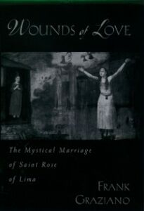 Ebook in inglese Wounds of Love: The Mystical Marriage of Saint Rose of Lima Graziano, Frank