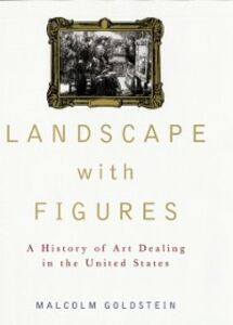Ebook in inglese Landscape with Figures: A History of Art Dealing in the United States Goldstein, Malcolm