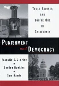 Ebook in inglese Punishment and Democracy: Three Strikes and Youre Out in California Hawkins, Gordon , Kamin, Sam , Zimring, Franklin E.