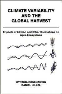 Ebook in inglese Climate Variability and the Global Harvest: Impacts of El Nino and Other Oscillations on Agro-Ecosystems Hillel, Daniel , Rosenzweig, Cynthia