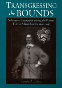 Ebook in inglese Transgressing the Bounds: Subversive Enterprises among the Puritan Elite in Massachusetts, 1630-1692 Breen, Louise A.