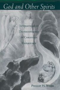 Ebook in inglese God and Other Spirits: Intimations of Transcendence in Christian Experience Wiebe, Phillip H.