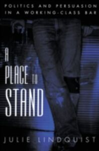 Ebook in inglese Place to Stand: Politics and Persuasion in a Working-Class Bar Lindquist, Julie