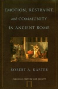 Ebook in inglese Emotion, Restraint, and Community in Ancient Rome Kaster, Robert A.