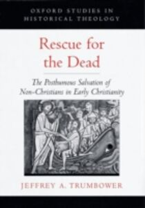 Foto Cover di Rescue for the Dead: The Posthumous Salvation of Non-Christians in Early Christianity, Ebook inglese di Jeffrey A. Trumbower, edito da Oxford University Press
