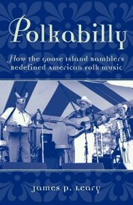 Ebook in inglese Polkabilly: How the Goose Island Ramblers Redefined American Folk Music Includes CD Leary, James