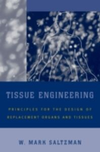 Ebook in inglese Tissue Engineering: Engineering Principles for the Design of Replacement Organs and Tissues Saltzman, W. Mark