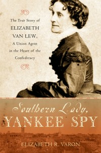 Ebook in inglese Southern Lady, Yankee Spy: The True Story of Elizabeth Van Lew, a Union Agent in the Heart of the Confederacy Varon, Elizabeth R.