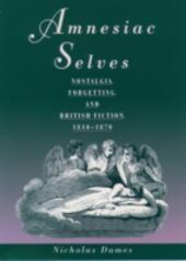 Amnesiac Selves: Nostalgia, Forgetting, and British Fiction, 1810-1870