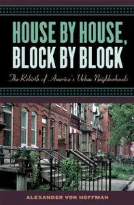 Foto Cover di House by House, Block by Block: The Rebirth of America's Urban Neighborhoods, Ebook inglese di Alexander von Hoffman, edito da Oxford University Press