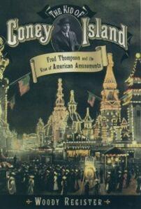 Foto Cover di Kid of Coney Island: Fred Thompson and the Rise of American Amusements, Ebook inglese di Woody Register, edito da Oxford University Press