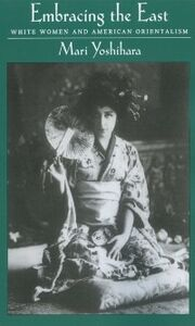 Ebook in inglese Embracing the East: White Women and American Orientalism Yoshihara, Mari
