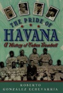 Ebook in inglese Pride of Havana: A History of Cuban Baseball Gonzalez Echevarria, Roberto