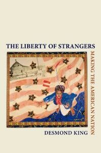 Ebook in inglese Liberty of Strangers: Making the American Nation King, Desmond
