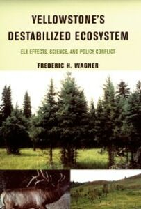 Ebook in inglese Yellowstones Destabilized Ecosystem: Elk Effects, Science, and Policy Conflict Wagner, Frederic H.