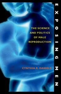 Ebook in inglese Exposing Men: The Science and Politics of Male Reproduction Daniels, Cynthia R.